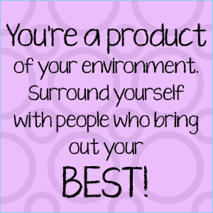 You're a Product of Your Environment