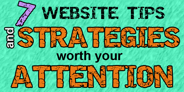 7 Website Tips and Strategies You Can't Miss!