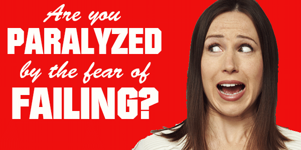 Are You Paralyzed by the Fear of Failing Online?
