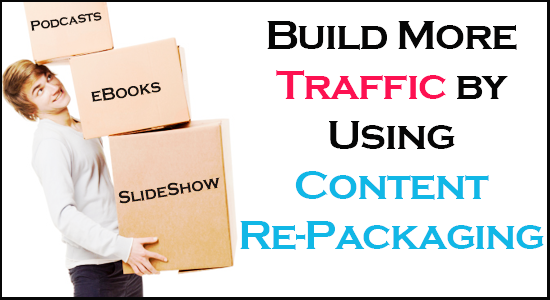 how to build traffic by repackaging conent