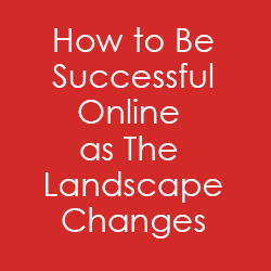 How to be successful online in a changing world