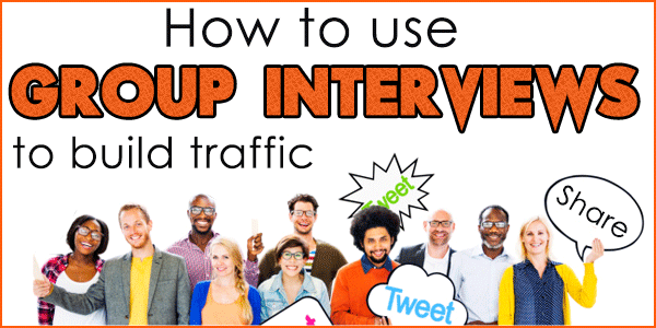 How to Use Group Interviews to Explode Your Traffic