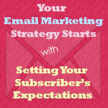 Your Email Strategy Starts With Your Subscriber's Expectations