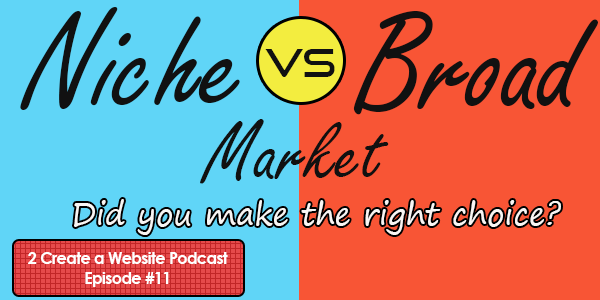 Niche vs Broad Market - Any Website Regrets?