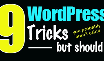 9 WordPress Tricks You're Probably Not Using But Should Be