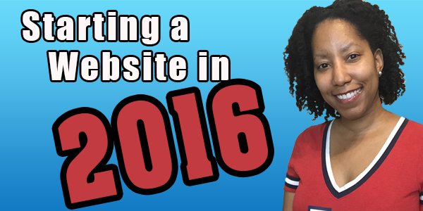 A Guide for Starting a Website in 2016