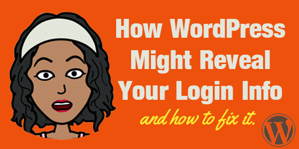 How WordPress Might Reveal Your Login Info