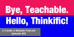 Why I Left Teachable and Moved to Thinkific